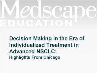 Decision Making in the Era of Individualized Treatment in Advanced NSCLC: Highlights From Chicago