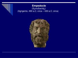 Empedocle  ( Ἐμπεδοκλῆς)  ( Agrigento, 490 a.C. circa – 430 a.C. circa)