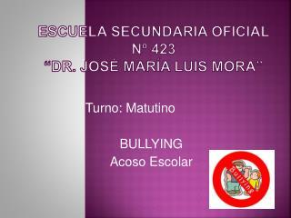 """Escuela secundaria oficial nº 423 """"Dr. José maría Luis mora"""""""