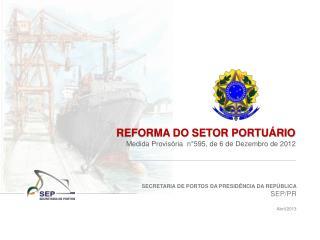 SECRETARIA DE PORTOS DA PRESIDÊNCIA DA REPÚBLICA SEP/PR Abril/2013