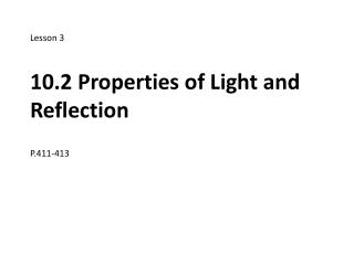 Lesson 3 10.2 Properties of Light and Reflection P.411-413