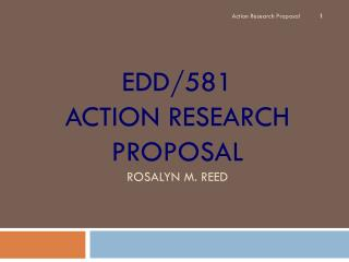 EDD/581  Action Research Proposal Rosalyn M. Reed