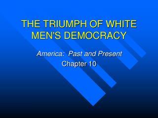 THE TRIUMPH OF WHITE MENS DEMOCRACY