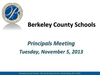 Berkeley County Schools Principals Meeting Tues day ,  November 5 ,  2013