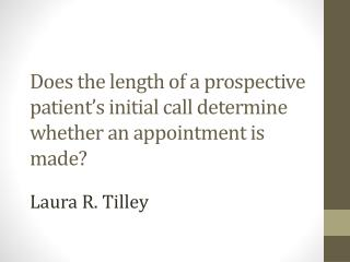 Does the length of a prospective patient's initial call determine whether an appointment is made?