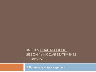 Unit 3.5  Final Accounts Lesson 1: Income statements pp. 389-398