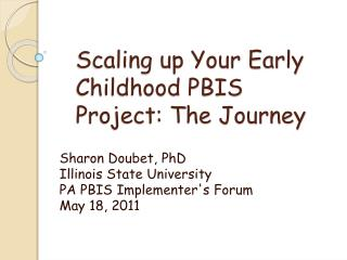 Scaling up Your  Early  Childhood  PBIS Project: The  Journey