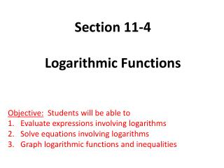Section  11-4 Logarithmic Functions Objective:   Students will be able to