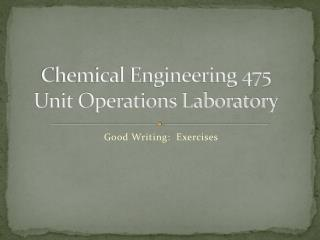 Chemical Engineering 475 Unit Operations Laboratory