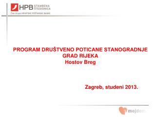 PROGRAM DRUŠTVENO POTICANE STANOGRADNJE GRAD RIJEKA Hostov B reg Zagreb, studeni 2013.