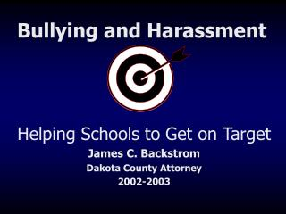 Helping Schools to Get on Target James C. Backstrom Dakota County Attorney 2002-2003