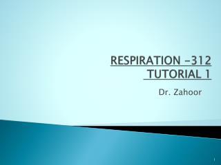 RESPIRATION -312  TUTORIAL  1