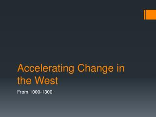 Accelerating Change in the West