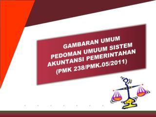 GAMBARAN UMUM PEDOMAN UMUUM SISTEM AKUNTANSI PEMERINTAHAN (PMK 238/PMK.05/2011)