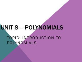 Unit 8 – Polynomials