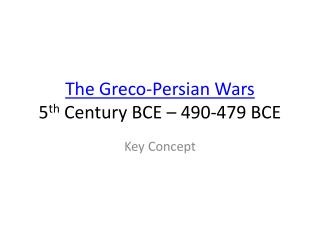 The Greco-Persian Wars 5 th  Century BCE – 490-479 BCE
