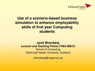 Jyoti Bhardwaj Lecturer and Teaching Fellow, FHEA MBCS School of Computing