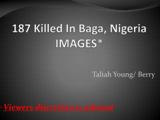 187 Killed In Baga, Nigeria  IMAGES*