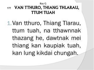 Key G 177     VAN TTHURO, THIANG THLARAU, TTUM TUAH