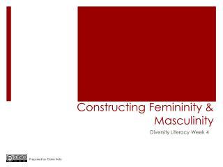 Constructing Femininity & Masculinity
