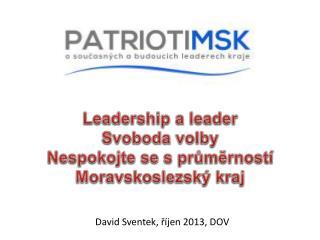 Leadership  a leader Svoboda volby Nespokojte se s průměrností Moravskoslezský kraj