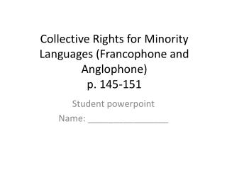 Collective Rights for Minority Languages (Francophone and Anglophone) p. 145-151