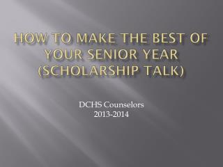 How to make the best of your Senior Year (Scholarship Talk)