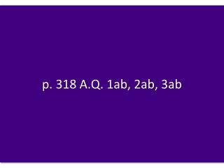 p.  318  A.Q.  1ab, 2ab, 3ab