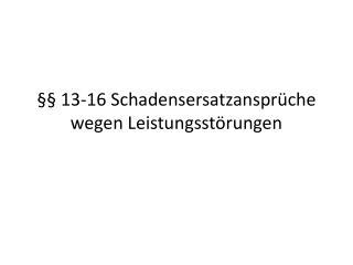 §§ 13-16 Schadensersatzansprüche wegen Leistungsstörungen