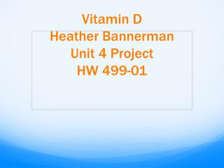 Vitamin D Heather Bannerman Unit 4 Project HW 499-01
