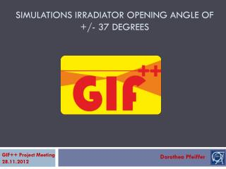 SIMULATIONS  Irradiator Opening angle of +/- 37 degrees