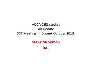 AOC VCSEL studies An Update SCT Meeting in ID week October 2013.
