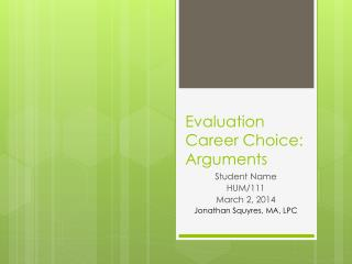 Evaluation Career Choice:  Arguments