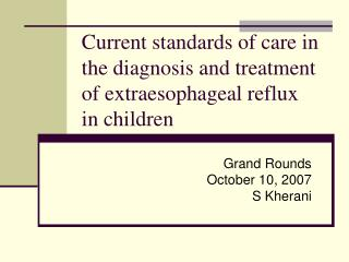 Current standards of care in the diagnosis and treatment of extraesophageal reflux  in children