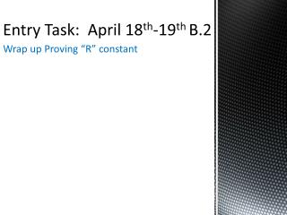 Entry Task:   April 18 th -19 th  B.2