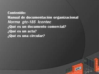 Contenido:  Manual de documentación organizacional Norma  gtc-185   Icontec