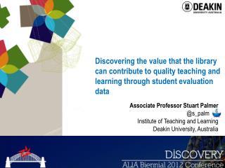 Associate Professor Stuart Palmer @s_palm      . Institute of Teaching and Learning