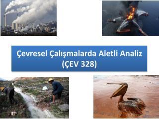 Çevresel Çalışmalarda Aletli Analiz (ÇEV  328)