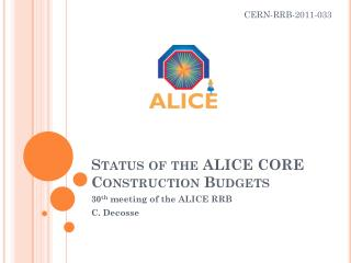 Status of the ALICE CORE Construction Budgets