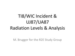 TI8/WIC Incident & UJ87/UA87  Radiation Levels & Analysis