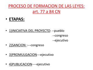 PROCESO DE FORMACION DE LAS LEYES: art. 77 a 84 CN