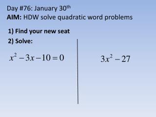 Day #76: January 30 th AIM:  HDW solve quadratic word problems