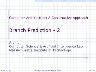 Computer Architecture: A Constructive Approach Branch Prediction - 2 Arvind