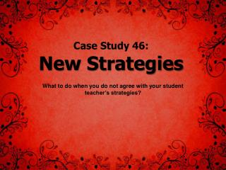 Case Study 46:  New Strategies