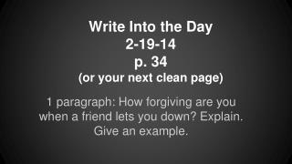 Write Into the Day 2-19-14 p. 34  (or your next clean page)
