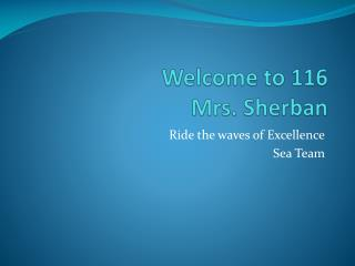 Welcome to 116 Mrs.  Sherban
