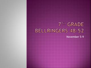 7 th  Grade  Bellringers  48-52