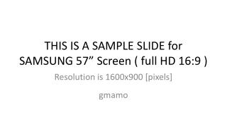 "THIS IS A SAMPLE SLIDE for SAMSUNG 57"" Screen ( full HD 16:9 )"