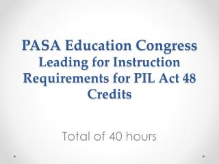 PASA  Education  Congress  Leading  for Instruction  Requirements for PIL Act 48 Credits
