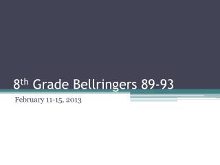 8 th  Grade  Bellringers  89-93